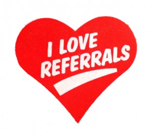 I love referrals